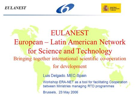 EULANEST European – Latin American Network for Science and Technology Bringing together international scientific co-operation for development EULANEST.