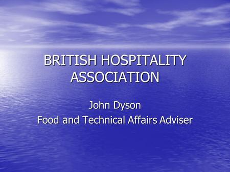 BRITISH HOSPITALITY ASSOCIATION John Dyson Food and Technical Affairs Adviser.