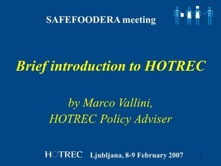 1 by Marco Vallini, HOTREC Policy Adviser Brief introduction to HOTREC Ljubljana, 8-9 February 2007 SAFEFOODERA meeting.