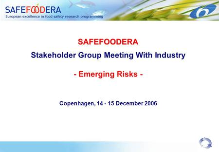 SAFEFOODERA Stakeholder Group Meeting With Industry - Emerging Risks - Copenhagen, 14 - 15 December 2006.