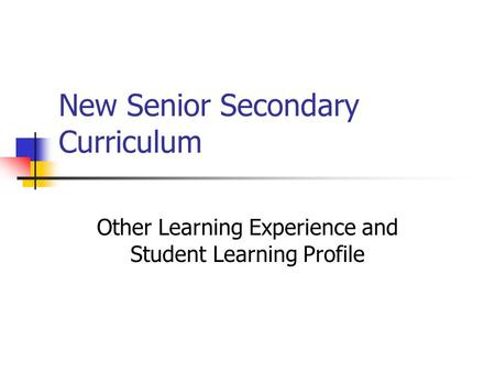 New Senior Secondary Curriculum Other Learning Experience and Student Learning Profile.