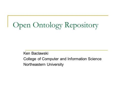 Open Ontology Repository Ken Baclawski College of Computer and Information Science Northeastern University.