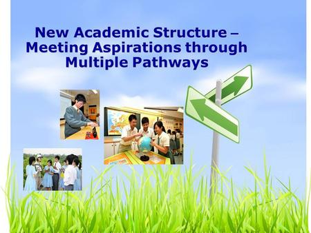 New Academic Structure – Meeting Aspirations through Multiple Pathways.