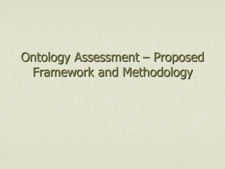 Ontology Assessment – Proposed Framework and Methodology