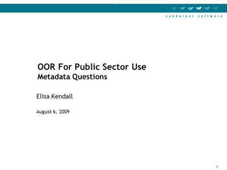 1 Elisa Kendall August 6, 2009 OOR For Public Sector Use Metadata Questions.