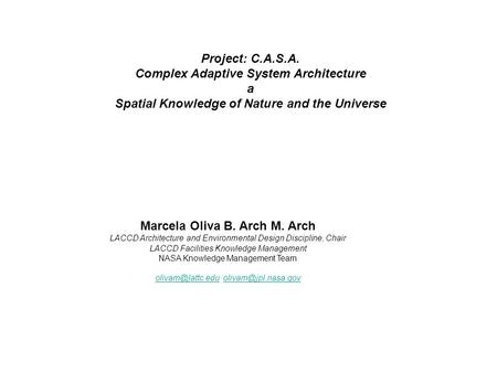 Project: C.A.S.A. Complex Adaptive System Architecture a Spatial Knowledge of Nature and the Universe Marcela Oliva B. Arch M. Arch LACCD Architecture.