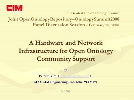 1 A Hardware and Network Infrastructure for Open Ontology Community Support Presented at the Ontolog Forum: Joint OpenOntologyRepository–OntologySummit2008.