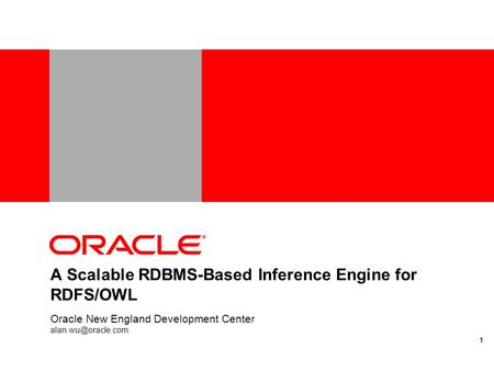 A Scalable RDBMS-Based Inference Engine for RDFS/OWL Oracle New England Development Center 1.