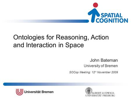 Ontologies for Reasoning, Action and Interaction in Space