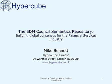 Emerging Ontology Work Product Showcase 1 The EDM Council Semantics Repository: Building global consensus for the Financial Services Industry Mike Bennett.