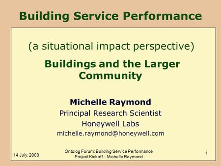 14 July, 2008 Ontolog Forum: Building Service Performance Project Kickoff - Michelle Raymond 1 Building Service Performance Buildings and the Larger Community.