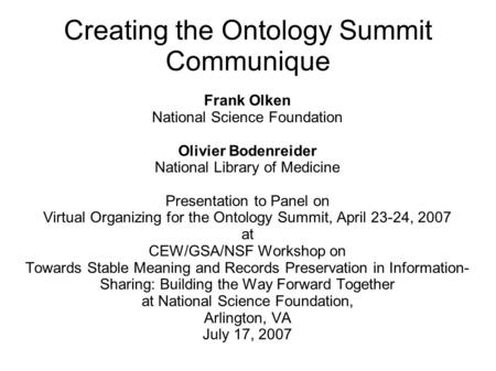 Creating the Ontology Summit Communique Frank Olken National Science Foundation Olivier Bodenreider National Library of Medicine Presentation to Panel.