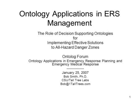 1 Ontology Applications in ERS Management The Role of Decision Supporting Ontologies for Implementing Effective Solutions to All-Hazard Danger Zones Ontolog.