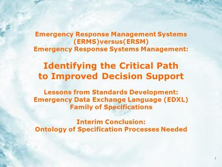 1 Emergency Response Management Systems (ERMS)versus(ERSM) Emergency Response Systems Management: Identifying the Critical Path to Improved Decision Support.