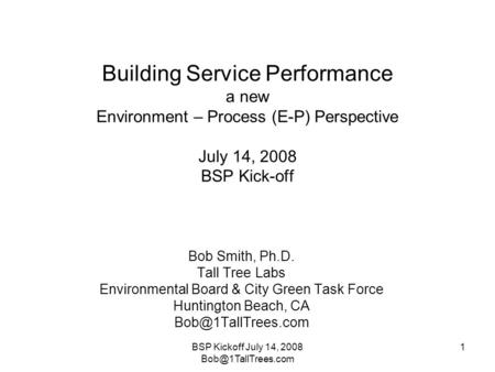 BSP Kickoff July 14, 2008 1 Building Service Performance a new Environment – Process (E-P) Perspective July 14, 2008 BSP Kick-off Bob.