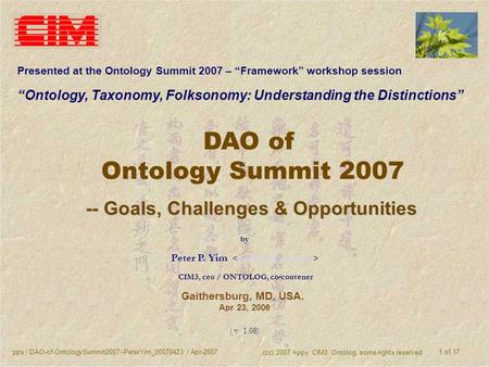 Ppy / DAO-of-OntologySummit2007--PeterYim_20070423 / Apr-2007 (cc) 2007 =ppy, CIM3, Ontolog, some rights reserved 1 of 17 DAO of Ontology Summit 2007 --