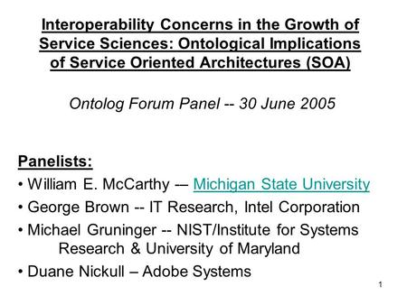 1 Interoperability Concerns in the Growth of Service Sciences: Ontological Implications of Service Oriented Architectures (SOA) Ontolog Forum Panel --