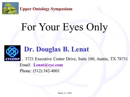 March 14, 20061 Dr. Douglas B. Lenat, 3721 Executive Center Drive, Suite 100, Austin, TX 78731   Phone: (512) 342-4001 2 July 2005 For.