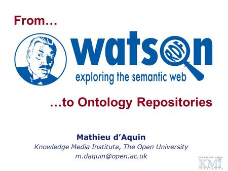 …to Ontology Repositories Mathieu dAquin Knowledge Media Institute, The Open University From…