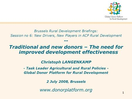 1 Brussels Rural Development Briefings: Session no 6: New Drivers, New Players in ACP Rural Development -- Traditional and new donors – The need for improved.