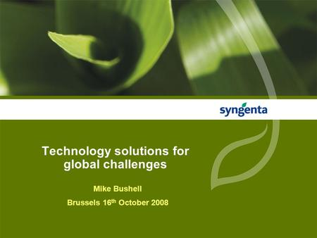 Technology solutions for global challenges Mike Bushell Brussels 16 th October 2008.