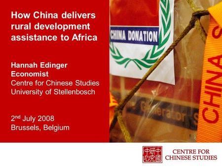 How China delivers rural development assistance to Africa Hannah Edinger Economist Centre for Chinese Studies University of Stellenbosch 2 nd July 2008.