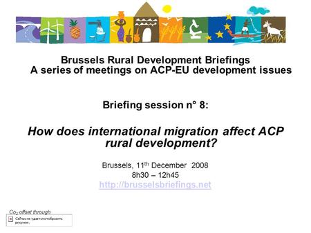 Brussels Rural Development Briefings A series of meetings on ACP-EU development issues Briefing session n° 8: How does international migration affect ACP.