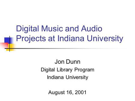 Digital Music and Audio Projects at Indiana University Jon Dunn Digital Library Program Indiana University August 16, 2001.