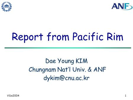 ViDe20041 Report from Pacific Rim Dae Young KIM Chungnam Natl Univ. & ANF