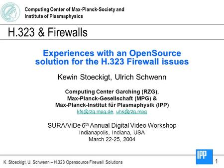 Computing Center of Max-Planck-Society and Institute of Plasmaphysics K. Stoeckigt, U. Schwenn – H.323 Opensource Firewall Solutions 1 H.323 & Firewalls.