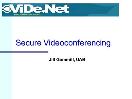 Secure Videoconferencing Jill Gemmill, UAB. Room for Improvement… Videoconferencing applications today No resource discovery – need to already know address.