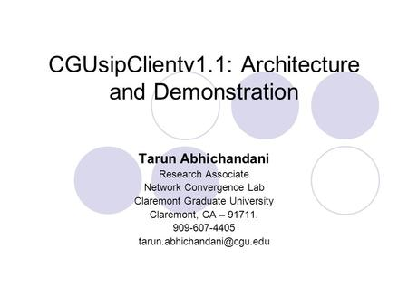 CGUsipClientv1.1: Architecture and Demonstration Tarun Abhichandani Research Associate Network Convergence Lab Claremont Graduate University Claremont,