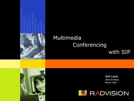 Multimedia Conferencing with SIP Orit Levin Chief Architect March, 2003.