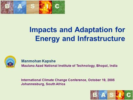 BAS I C BASIC Impacts and Adaptation for Energy and Infrastructure Manmohan Kapshe Maulana Azad National Institute of Technology, Bhopal, India International.