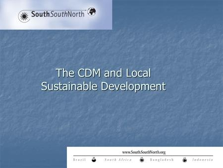 The CDM and Local Sustainable Development. The CDM Point of Departure CDM is the first multi-lateral trade mechanism insisting on Sustainable Development.