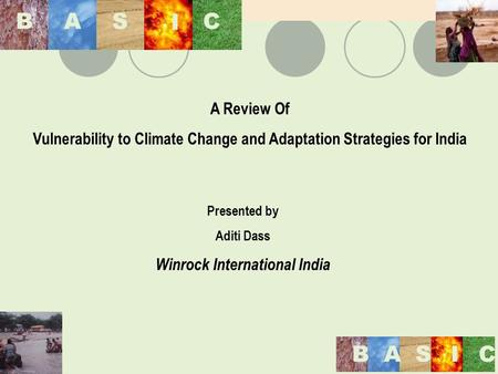 A Review Of Vulnerability to Climate Change and Adaptation Strategies for India Presented by Aditi Dass Winrock International India BAS I CBAS I C BASIC.