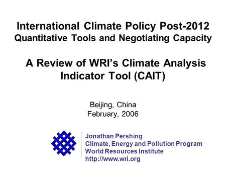 WRI International Climate Policy Post-2012 Quantitative Tools and Negotiating Capacity A Review of WRIs Climate Analysis Indicator Tool (CAIT) Beijing,