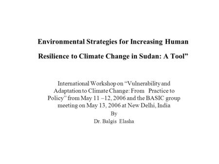 Environmental Strategies for Increasing Human Resilience to Climate Change in Sudan: A Tool International Workshop on Vulnerability and Adaptation to Climate.