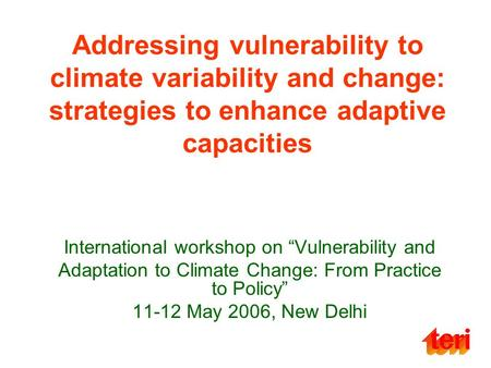 Addressing vulnerability to climate variability and change: strategies to enhance adaptive capacities International workshop on Vulnerability and Adaptation.