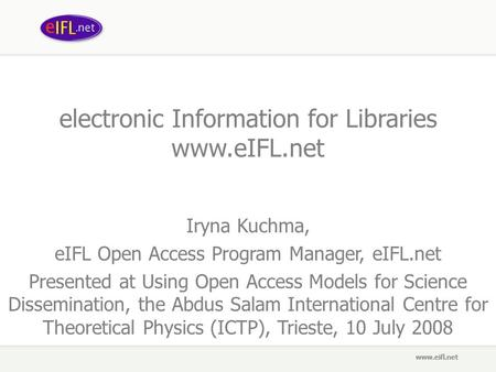 Electronic Information for Libraries www.eIFL.net Iryna Kuchma, eIFL Open Access Program Manager, eIFL.net Presented at Using Open Access Models for Science.
