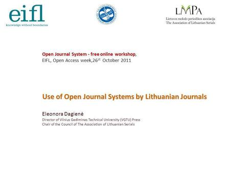 1 Open Journal System - free online workshop Open Journal System - free online workshop, EIFL, Open Access week,26 st October 2011 Use of Open Journal.