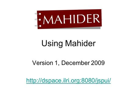 Using Mahider Version 1, December 2009