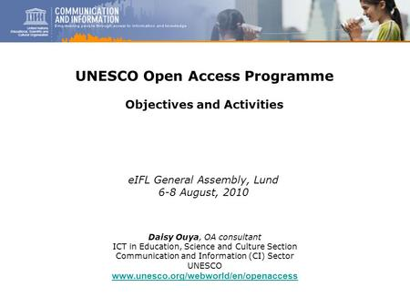 1 Daisy Ouya, OA consultant ICT in Education, Science and Culture Section Communication and Information (CI) Sector UNESCO www.unesco.org/webworld/en/openaccess.