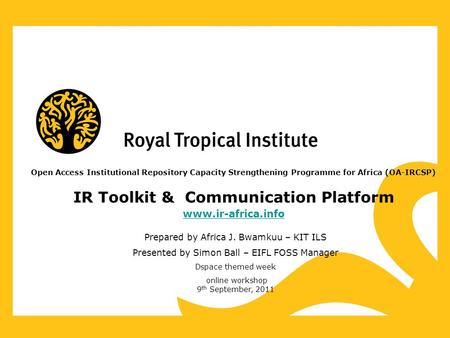 Open Access Institutional Repository Capacity Strengthening Programme for Africa (OA-IRCSP) IR Toolkit & Communication Platform www.ir-africa.info Prepared.