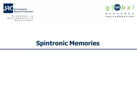 Spintronic Memories. Magnetic Domain Wall Motion memory Magnetic race-track memory Stuart Parkin, Magnetic race-track – a novel storage class spintronic.