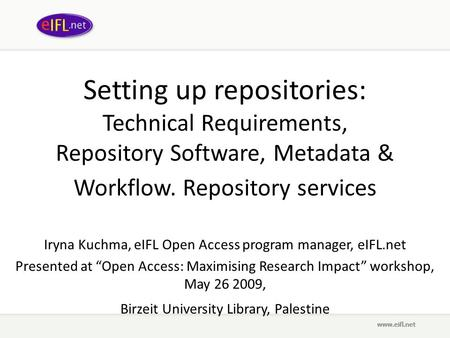 Setting up repositories: Technical Requirements, Repository Software, Metadata & Workflow. Repository services Iryna Kuchma, eIFL Open Access program manager,