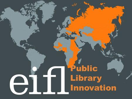 Public Library Innovation. Public libraries play a vital role in community development www.eifl.net.