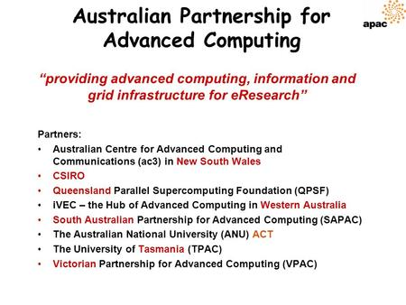 Australian Partnership for Advanced Computing Partners: Australian Centre for Advanced Computing and Communications (ac3) in New South Wales CSIRO Queensland.