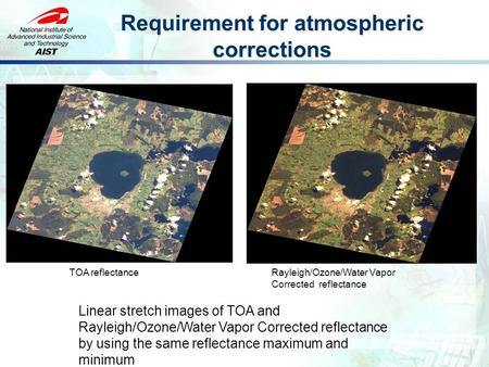 Requirement for atmospheric corrections Linear stretch images of TOA and Rayleigh/Ozone/Water Vapor Corrected reflectance by using the same reflectance.
