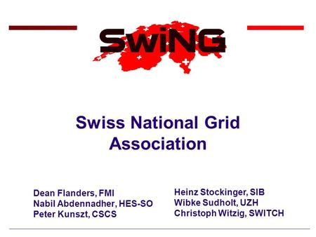 Swiss National Grid Association Dean Flanders, FMI Nabil Abdennadher, HES-SO Peter Kunszt, CSCS Heinz Stockinger, SIB Wibke Sudholt, UZH Christoph Witzig,